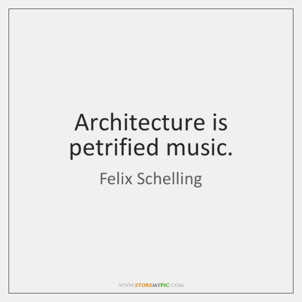 Architecture is petrified music.