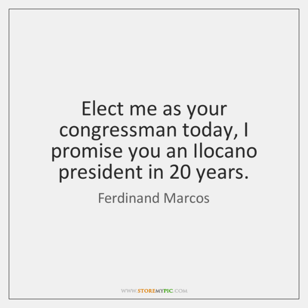 Elect me as your congressman today, I promise you an Ilocano president ...