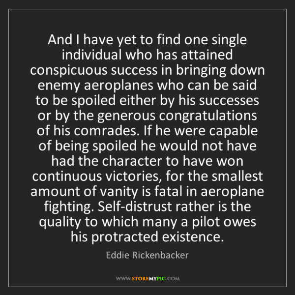 Eddie Rickenbacker: And I have yet to find one single individual who has...