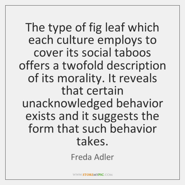 The type of fig leaf which each culture employs to cover its ...