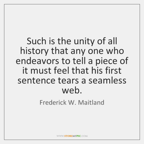 Such is the unity of all history that any one who endeavors ...