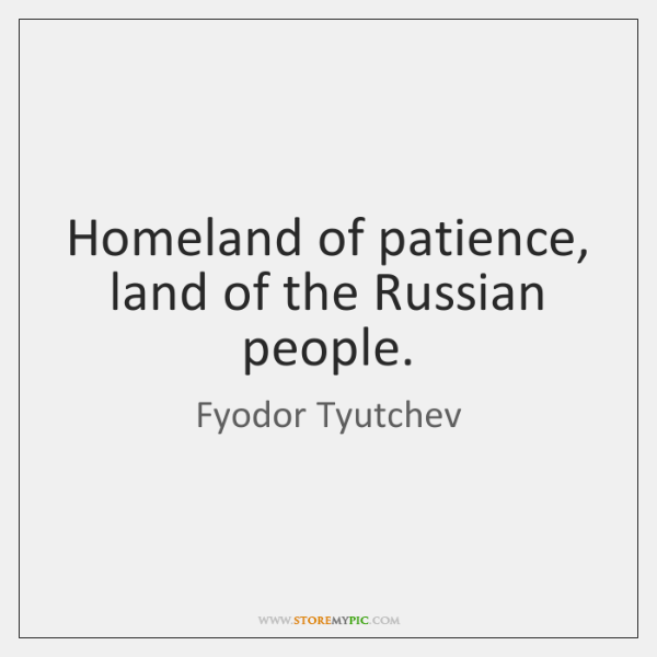 Homeland of patience, land of the Russian people.