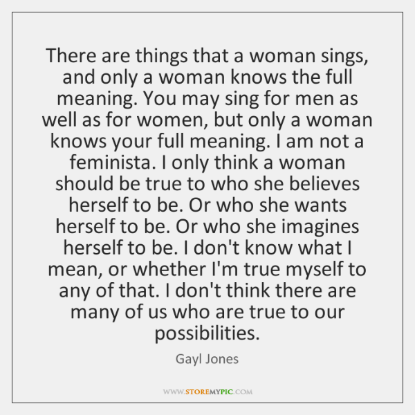 There are things that a woman sings, and only a woman knows ...