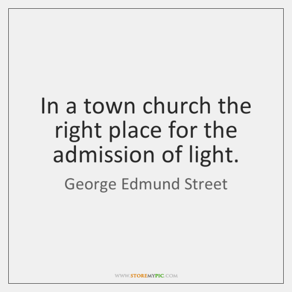In a town church the right place for the admission of light.