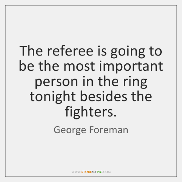 The referee is going to be the most important person in the ...