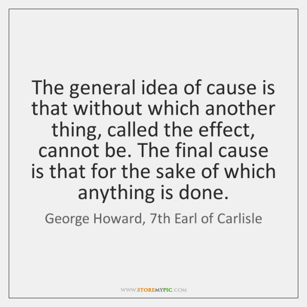 The general idea of cause is that without which another thing, called ...