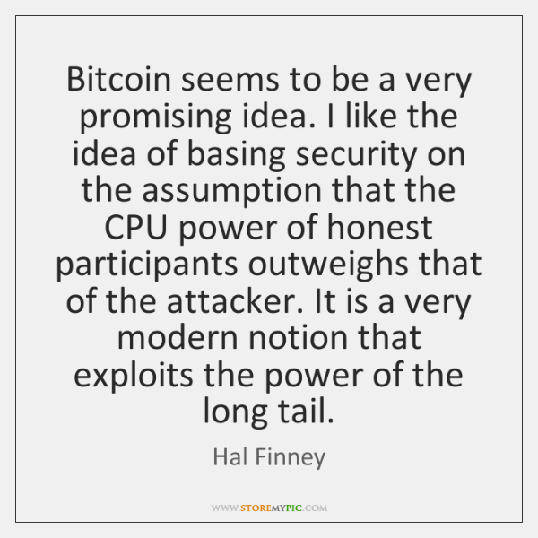 Bitcoin seems to be a very promising idea. I like the idea ...