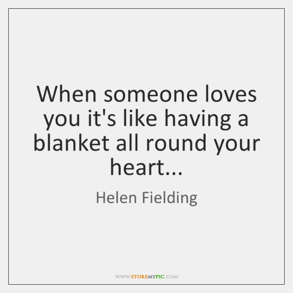 When someone loves you it's like having a blanket all round your ...
