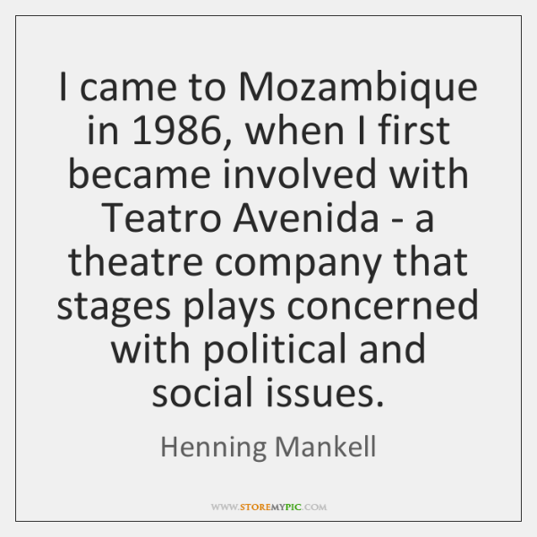 I came to Mozambique in 1986, when I first became involved with Teatro ...