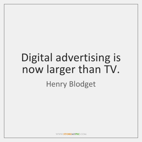 Digital advertising is now larger than TV.