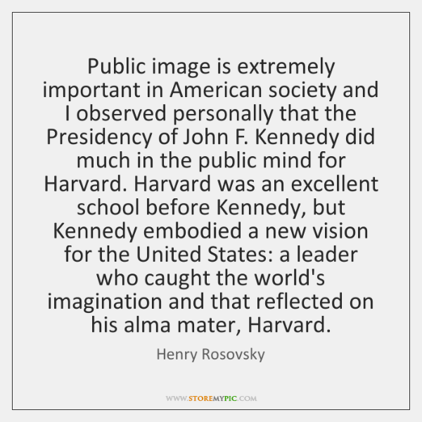 Public image is extremely important in American society and I observed personally ...