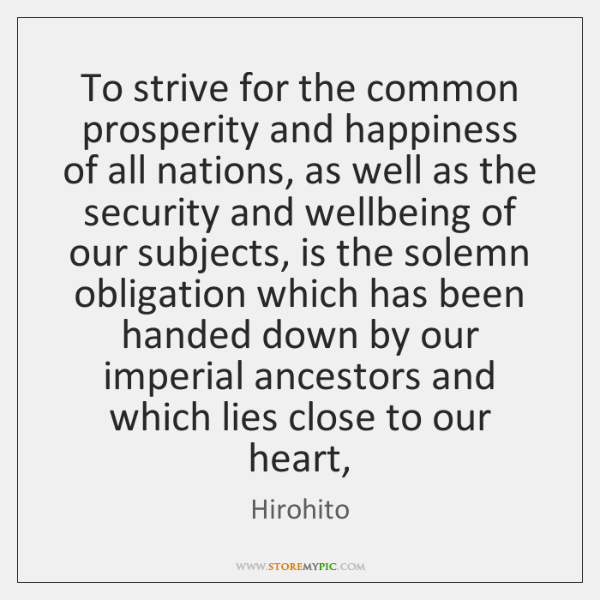 To strive for the common prosperity and happiness of all nations, as ...