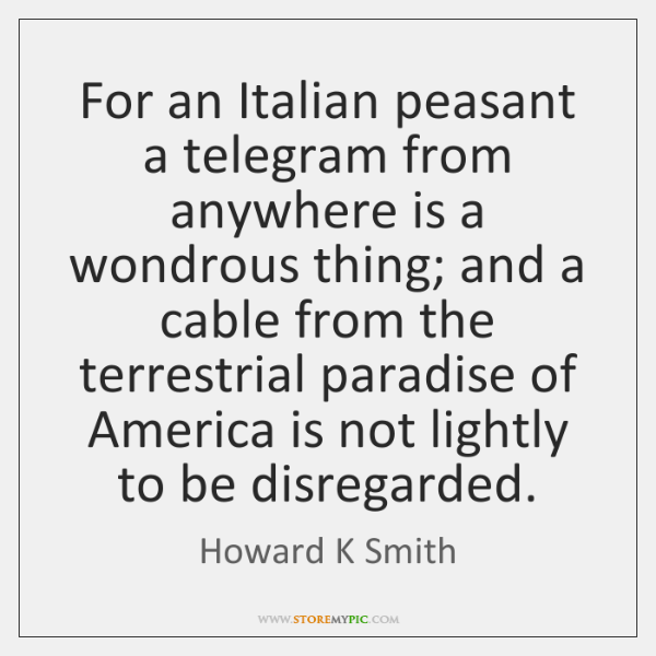 For an Italian peasant a telegram from anywhere is a wondrous thing; ...