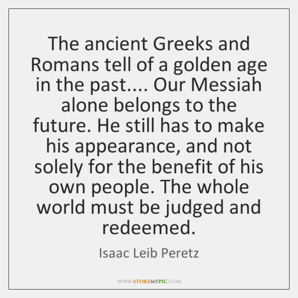 The ancient Greeks and Romans tell of a golden age in the ...