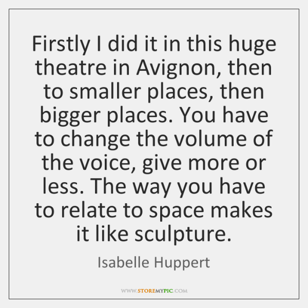 Firstly I did it in this huge theatre in Avignon, then to ...