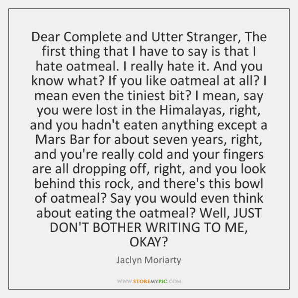 Dear Complete and Utter Stranger, The first thing that I have to ...