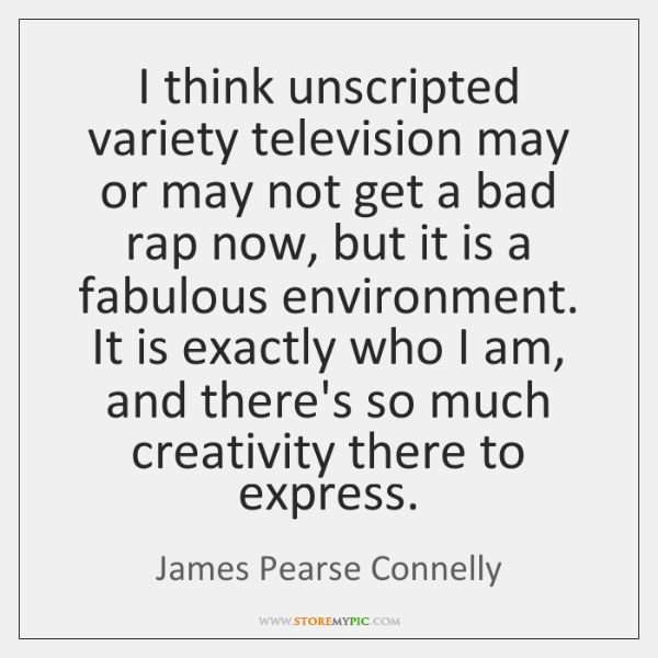 I think unscripted variety television may or may not get a bad ...