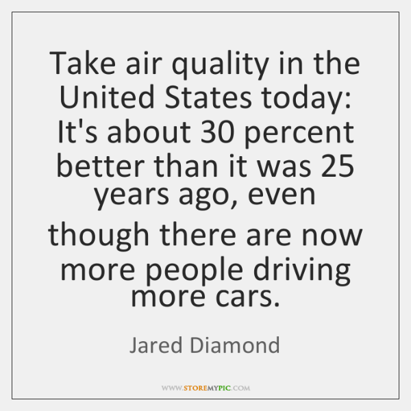 Take air quality in the United States today: It's about 30 percent better ...