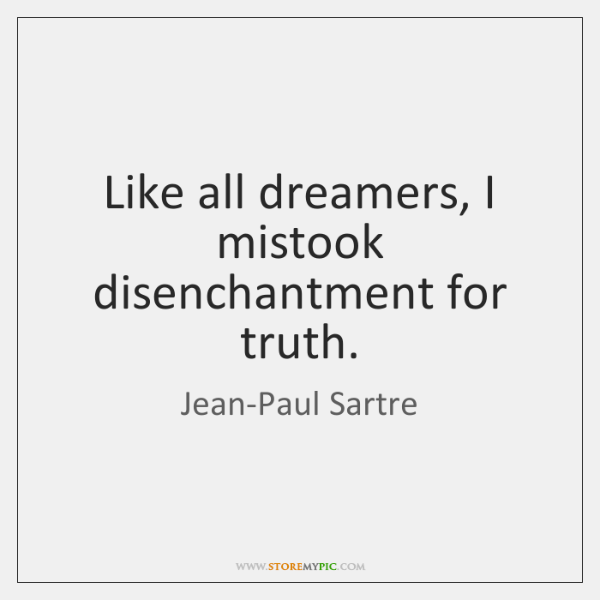 Like All Dreamers I Mistook Disenchantment For Truth Storemypic