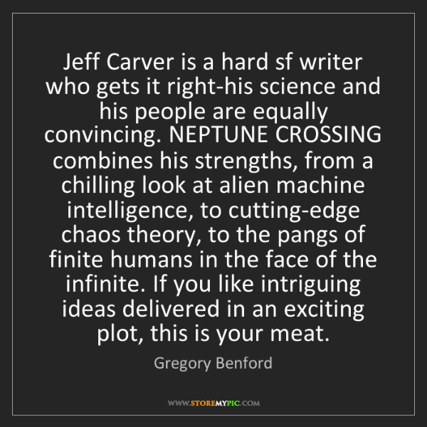 Gregory Benford: Jeff Carver is a hard sf writer who gets it right-his...