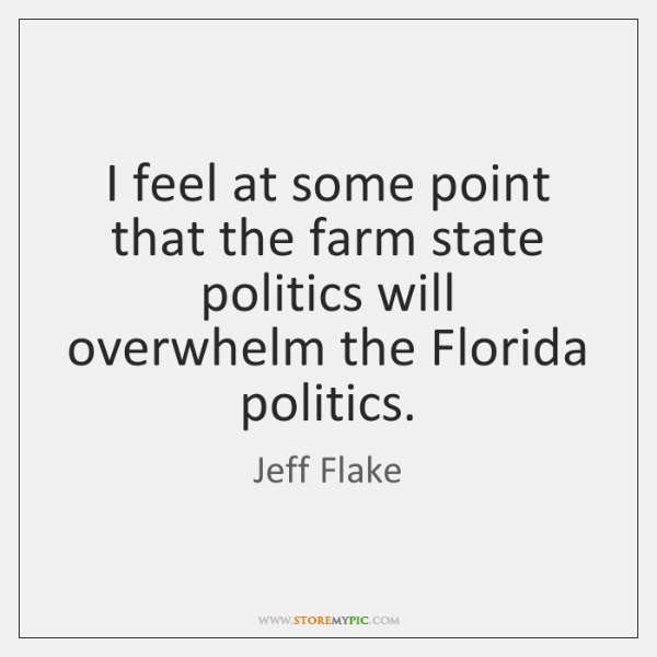 I feel at some point that the farm state politics will overwhelm ...