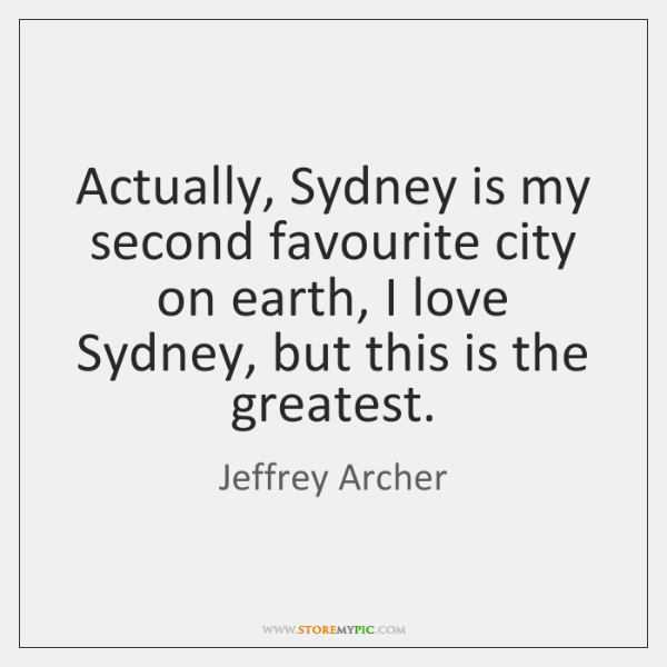 Actually, Sydney is my second favourite city on earth, I love Sydney, ...