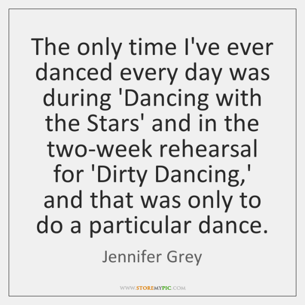 The only time I've ever danced every day was during 'Dancing with ...