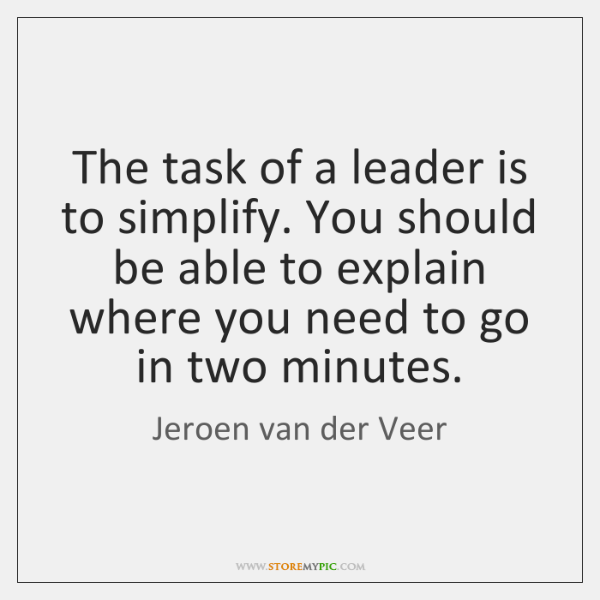The task of a leader is to simplify. You should be able ...