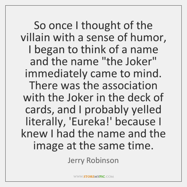 So once I thought of the villain with a sense of humor, ...