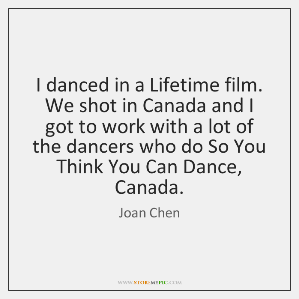 I danced in a Lifetime film. We shot in Canada and I ...