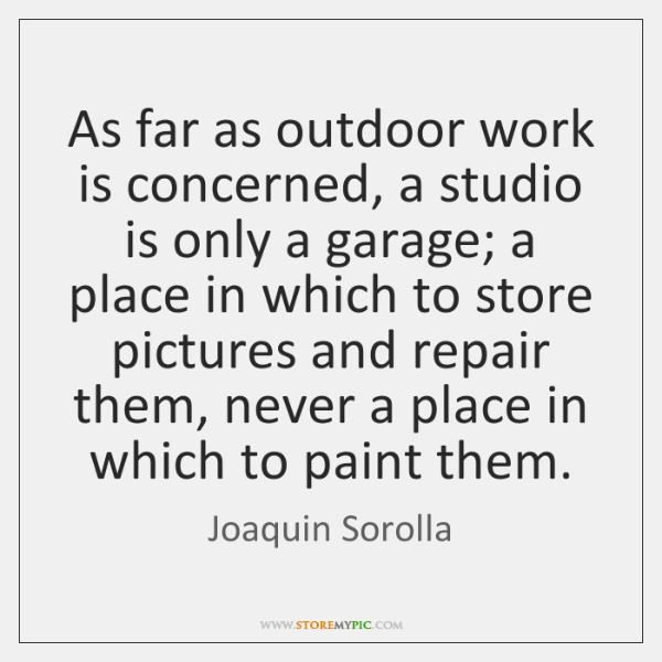 As far as outdoor work is concerned, a studio is only a ...