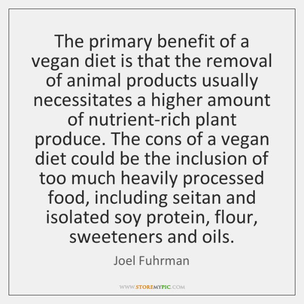 The primary benefit of a vegan diet is that the removal of ...