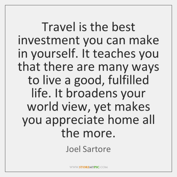 Travel is the best investment you can make in yourself. It teaches ...