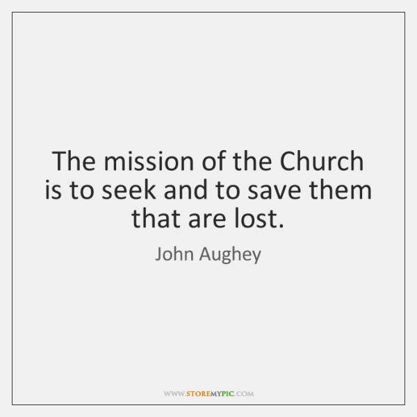 The mission of the Church is to seek and to save them ...