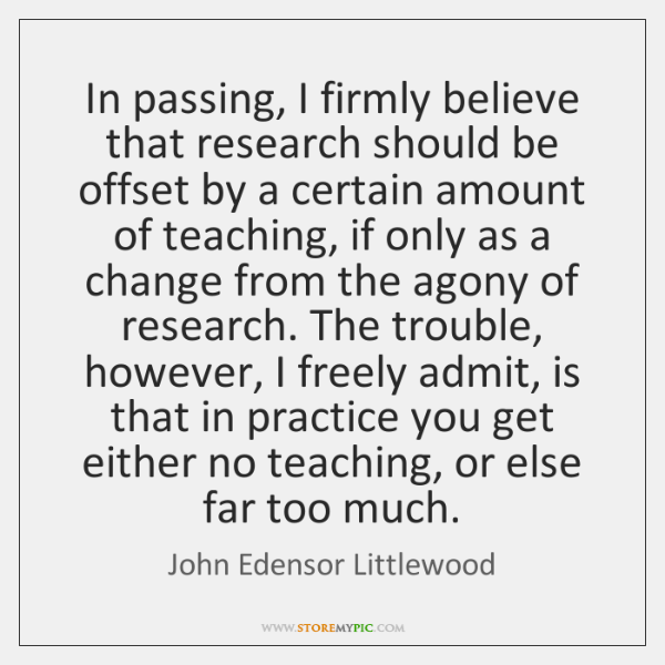 In passing, I firmly believe that research should be offset by a ...
