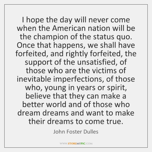 I hope the day will never come when the American nation will ...