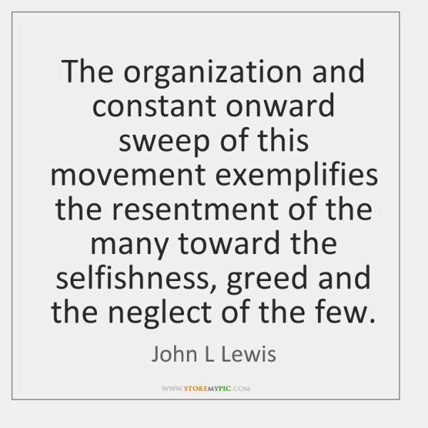 The organization and constant onward sweep of this movement exemplifies the resentment ...