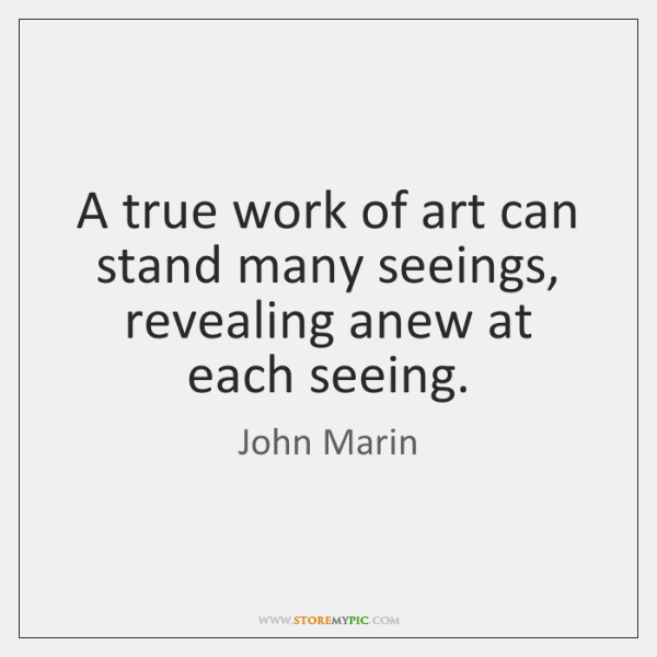 A true work of art can stand many seeings, revealing anew at ...