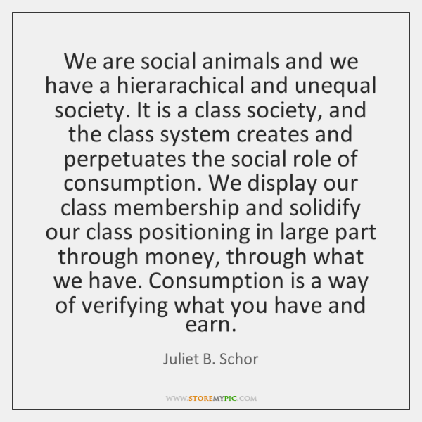 We are social animals and we have a hierarachical and unequal society. ...