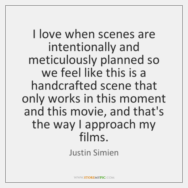 I love when scenes are intentionally and meticulously planned so we feel ...