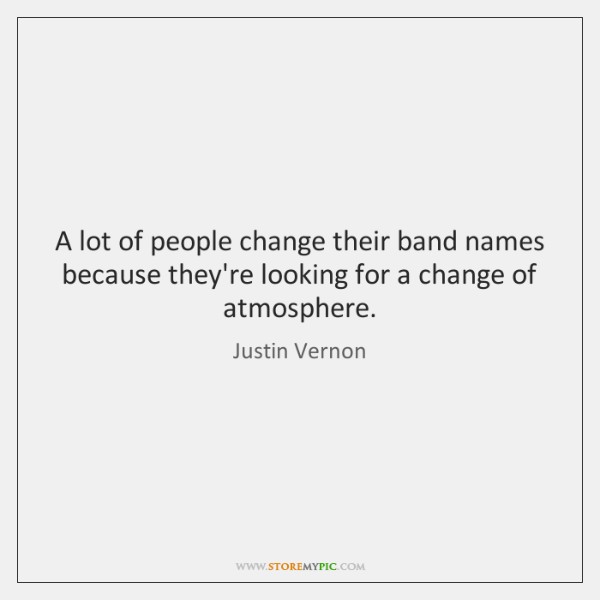 A lot of people change their band names because they're looking for ...