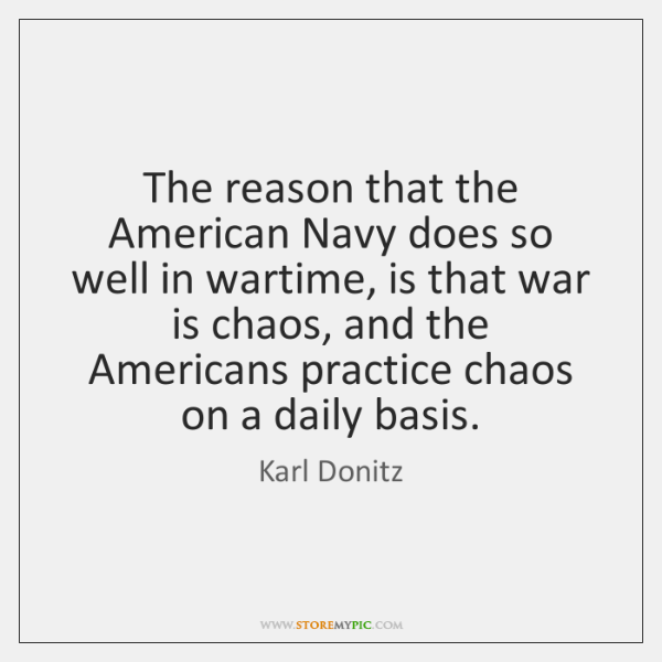 The reason that the American Navy does so well in wartime, is ...