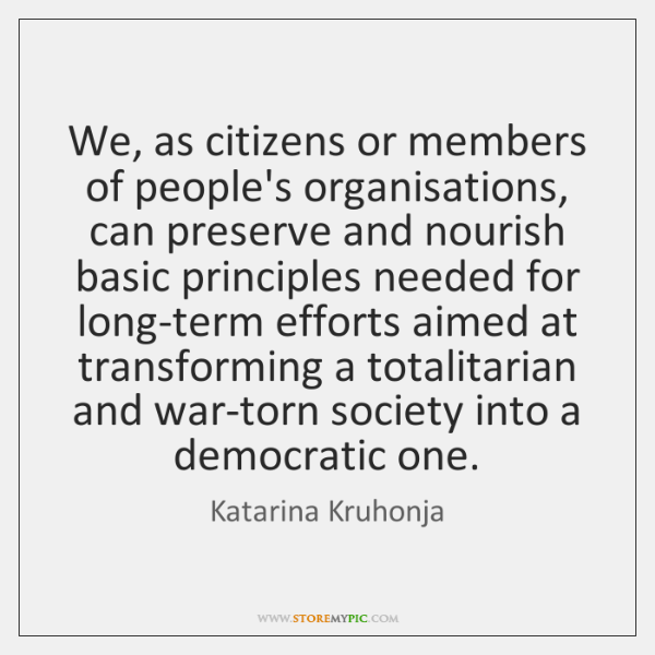 We, as citizens or members of people's organisations, can preserve and nourish ...