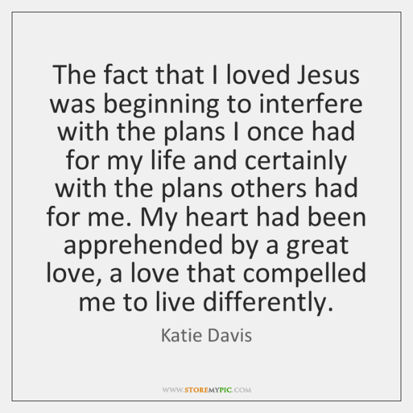 The fact that I loved Jesus was beginning to interfere with the ...