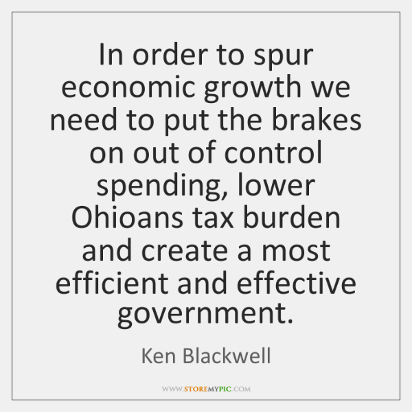 In order to spur economic growth we need to put the brakes ...
