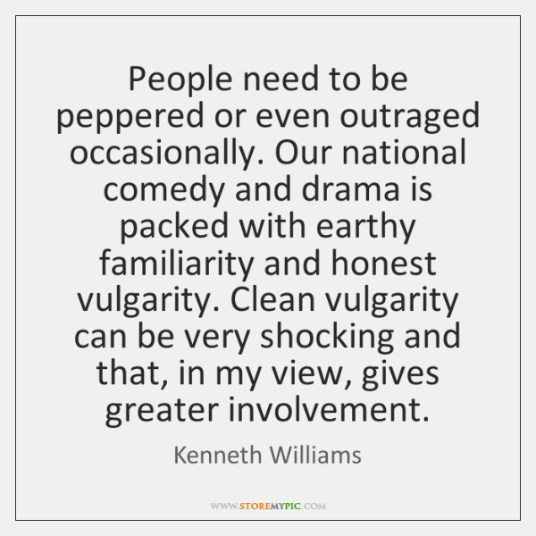 People need to be peppered or even outraged occasionally. Our national comedy ...