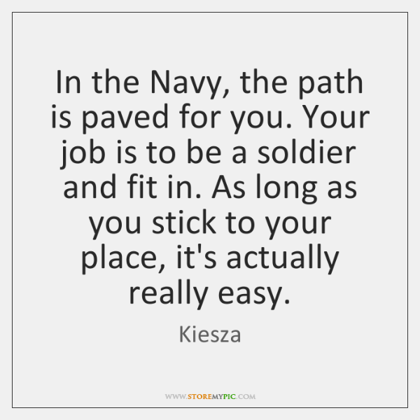 In the Navy, the path is paved for you. Your job is ...