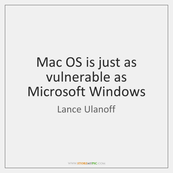 Mac OS is just as vulnerable as Microsoft Windows