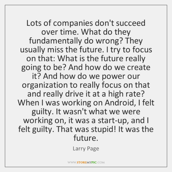 Lots of companies don't succeed over time. What do they fundamentally do ...