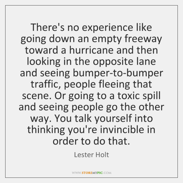 There's no experience like going down an empty freeway toward a hurricane ...